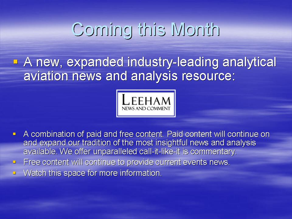 Changes are coming to Leeham News and Comment this month. Watch this space for details.