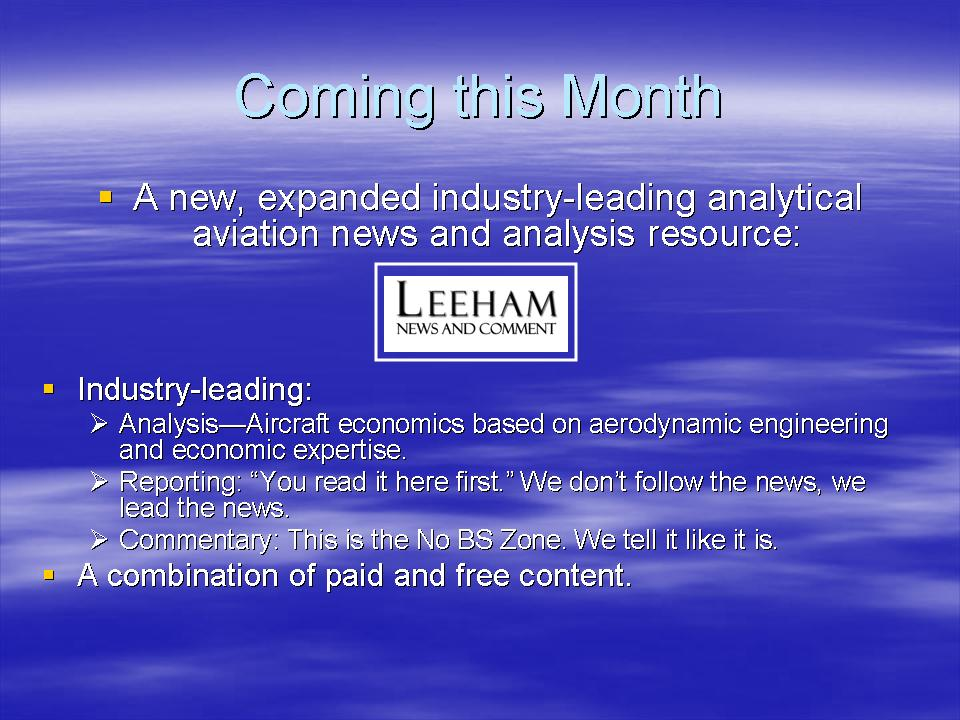 Later this month, we will unveil a new, updated Leeham News and Comment with a combination of paid and free content. Watch this space for more information.